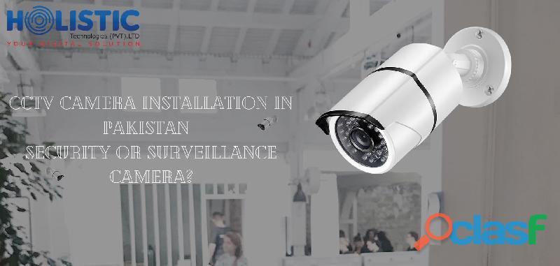 Cctv camera installation in pakistan – security or surveillance camera?